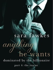 Anything He Wants: The Rescue (#4) ebook by Sara Fawkes