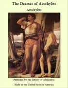 The Dramas of Aeschylus eBook by Aeschylus