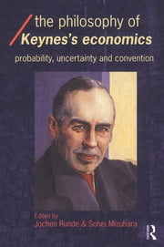 The Philosophy of Keynes' Economics - Probability, Uncertainty and Convention ebook by Sohei Mizuhara,Jochen Runde