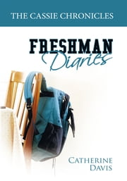 The Cassie Chronicles - Freshman Diaries ebook by Catherine Davis