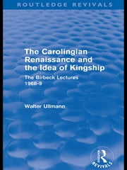The Carolingian Renaissance and the Idea of Kingship (Routledge Revivals) ebook by Walter Ullmann