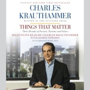 Things That Matter - Three Decades of Passions, Pastimes and Politics audiobook by Charles Krauthammer