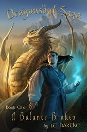 A Balance Broken - Book One of the Dragonsoul Saga - Book One of the Dragonsoul Saga ebook by J.T. Hartke