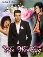 The Wedding ebook by Mathis B. Rogers