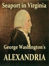 Seaport in Virginia: George Washington's Alexandria ebook by Gay Montague Moore