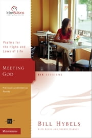 Meeting God - Psalms for the Highs and Lows of Life ebook by Bill Hybels,Kevin & Sherry Harney