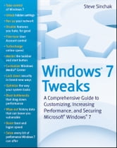 Windows 7 Tweaks - A Comprehensive Guide on Customizing, Increasing Performance, and Securing Microsoft Windows 7 ebook by Steve Sinchak