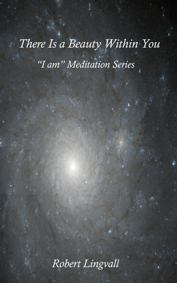 "There Is a Beauty Within You: ""I am"" Meditation Series ebook by Robert Lingvall"