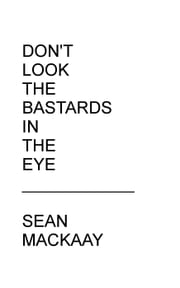 Don't Look the Bastards in the Eye ebook by Sean Mackaay