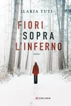 Fiori sopra l'inferno ebooks by Ilaria Tuti