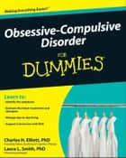 Obsessive-Compulsive Disorder For Dummies ebook by Charles H. Elliott, Laura L. Smith