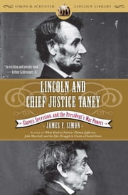 Lincoln and Chief Justice Taney - Slavery, Secession, and the President's War Powers ebook by James F. Simon