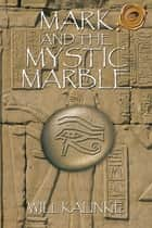 Mark and the Mystic Marble ebook by Will Kalinke