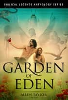 Garden of Eden Anthology ebook by Allen Taylor - editor, JD DeHart, AmyBeth Inverness