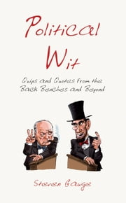 Political Wit: Quips and Quotes from the Back Benches and Beyond ebook by Steven Gauge