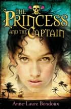 The Princess and the Captain ebook by Anne-Laure Bondoux