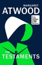 The Testaments - WINNER OF THE BOOKER PRIZE 2019 ebook by Margaret Atwood