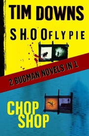 Shoofly Pie & Chop Shop - 2 Bugman Novels in 1 ebook by Tim Downs