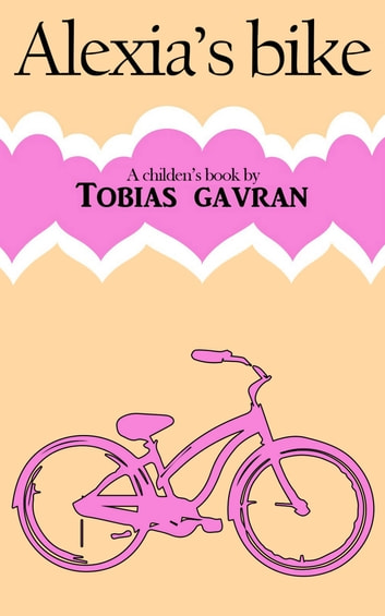 Alexia's Bike ebook by Tobias Gavran