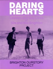 Daring Hearts - Lesbian and Gay Lives of 50s and 60s Brighton ebook by Various