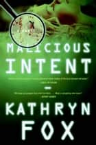 Malicious Intent - A Novel ebook by Kathryn Fox