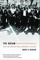 The Dream - Martin Luther King, Jr., and the Speech that Inspired a Nation ebook by Drew Hansen