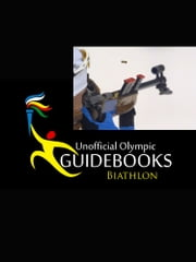 Unofficial Olympic Guidebook - Biathlon ebook by Kyle Richardson