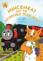 Mincemeat and the Incredible Train Ride - Mincemeat's World of Adventures, #1 ebook by