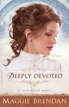 Deeply Devoted (The Blue Willow Brides Book #1) ebook by Maggie Brendan
