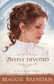 Deeply Devoted (The Blue Willow Brides Book #1) - A Novel ebook by Maggie Brendan