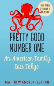 Pretty Good Number One - An American Family Eats Tokyo ebook by Matthew Amster-Burton
