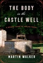 The Body in the Castle Well - A Bruno, Chief of Police novel ebook by Martin Walker