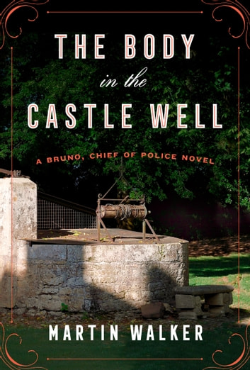 The Body in the Castle Well - A Bruno, Chief of Police novel ekitaplar by Martin Walker