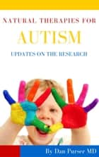 Natural Therapies for Autism: Updates on the Research ebook by Dan Purser MD