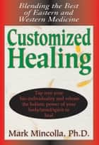 Customized Healing ebook by Mark Mincolla, PhD