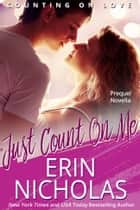 Just Count On Me - Counting on Love PREQUEL ebook by Erin Nicholas