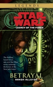 Betrayal: Star Wars (Legacy of the Force) ebook by Aaron Allston
