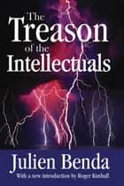 The Treason of the Intellectuals ebook by Julien Benda,Roger Kimball