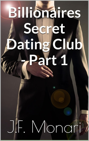 Billionaires Secret Dating Club - Part 1 ebook by J.F. Monari