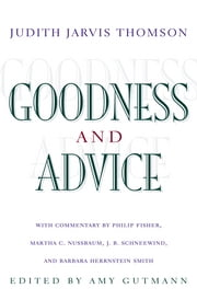 Goodness and Advice: ebook by Philip Fisher,Amy Gutmann,Judith Jarvis Thomson,Martha C. Nussbaum,J. B. Schneewind,Barbara Herrnstein Smith