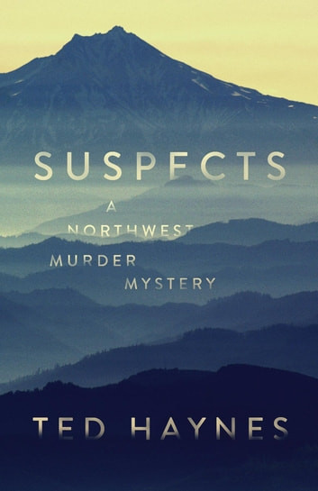 Suspects - A Northwest Murder Mystery ebook by Ted Haynes