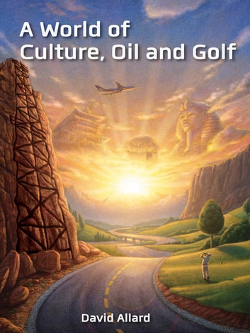 A World of Culture, Oil and Golf ebook by David Allard