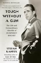 Tough Without a Gun eBook by Stefan Kanfer