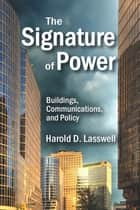 The Signature of Power - Buildings, Communications, and Policy ebook by Harold D. Lasswell