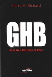 GHB (Gros-horrible et bête) ebook by Richard Pierre H.