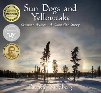 Sun Dogs and Yellowcake - Gunnar Mines - A Canadian Story ebook by Patricia Sandberg
