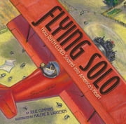 Flying Solo - How Ruth Elder Soared into America's Heart ebook by Julie Cummins,Malene R. Laugesen