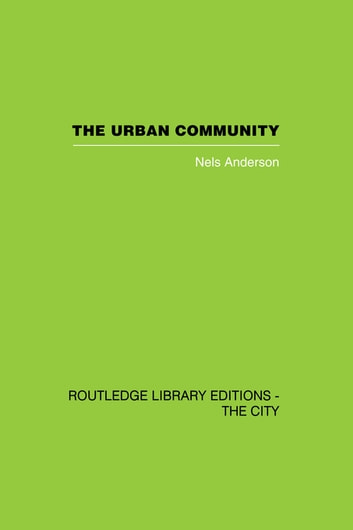 The Urban Community - A World Perspective ebook by Nels Andersen