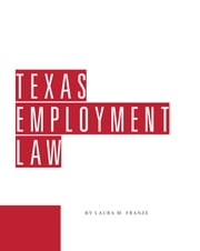 Texas Employment Law ebook by Laura Franze,John Browning,Steven Clark,Rogge Dunn,Wade Forsman,Rani Garcia,Joel Gomez,John Hagan,Steven Ladik,Jane Matheson,Bryan Neal,Justin Smith,James Tanner,Kristi Taylor