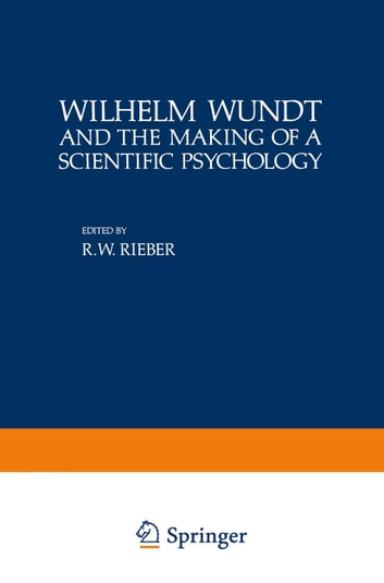 Wilhelm Wundt and the Making of a Scientific Psychology ebook by
